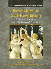 Psychology of Self-Regulation - Cognitive, Affective, and Motivational Processes ebook by Joseph P. Forgas,Roy F. Baumeister,Dianne M. Tice