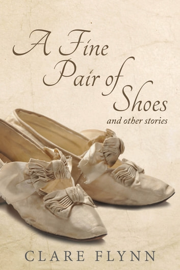 A Fine Pair of Shoes and Other Stories - A Tapestry of True Tales ebook by Clare Flynn