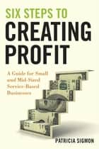 Six Steps to Creating Profit ebook by Patricia Sigmon