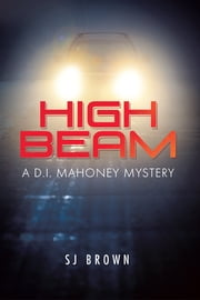 High Beam - A D.I. Mahoney Mystery ebook by SJ Brown
