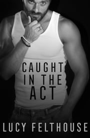 Caught in the Act ebook by Lucy Felthouse