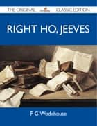 Right Ho, Jeeves - The Original Classic Edition ebook by Wodehouse P