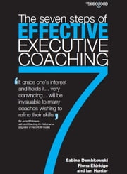 Seven Steps of Effective Executive Coaching ebook by Ian Hunter,Sabine Dembkowski,Fiona Eldridge
