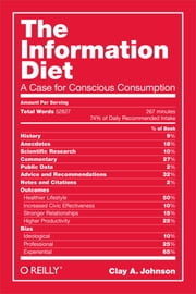 The Information Diet - A Case for Conscious Comsumption ebook by Clay A. Johnson
