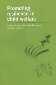 Promoting Resilience in Child Welfare ebook by Robert J. Flynn,Peter M. Dudding,James G. Barber