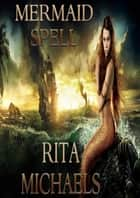 Mermaid Spell ebook by Rita Michaels