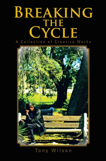 Breaking the Cycle - A Collection of Creative Works ebook by Tony Wilson