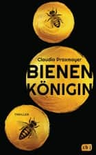 Bienenkönigin ebook by Claudia Praxmayer