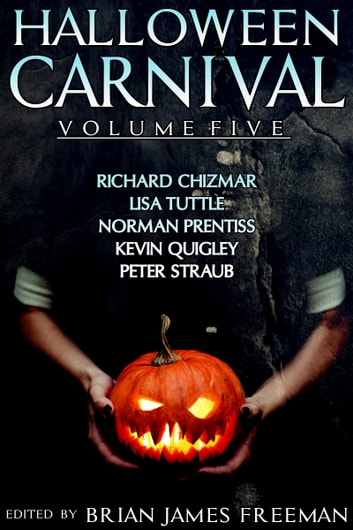 Halloween Carnival Volume 5 eBook by Richard Chizmar,Lisa Tuttle,Norman Prentiss,Kevin Quigley, Ph.D.