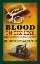 Blood on the Line - The bestselling Victorian mystery series ebook by Edward Marston