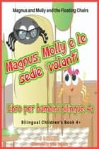 Magnus and Molly and the Floating Chairs. Magnus, Molly e le sedie volanti. Bilingual Children's Book 4+. English-Italian. ebook by S C Hamill