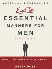 Essential Manners for Men 2nd Ed - What to Do, When to Do It, and Why ebook by Peter Post