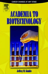 Academia to Biotechnology: Career Changes at any Stage ebook by Gimble, Jeffrey M