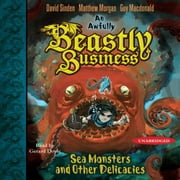 Sea Monsters and other Delicacies - An Awfully Beastly Business Book Two audiobook by David Sinden, Matthew Morgan, Guy Macdonald