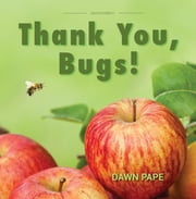 Thank You, Bugs!: Pollinators are Our Friends ebook by Dawn V Pape,Heather Holm,Dave Hunter