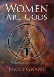Women Are Gods ebook by James Grant