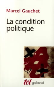 La condition politique ebook by Marcel Gauchet