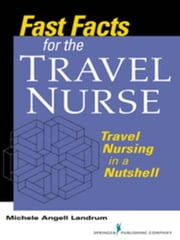 Fast Facts for the Travel Nurse: Travel Nursing in a Nutshell ebook by Landrum, Michele Angell Angell, ADN, RN