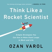 Think Like a Rocket Scientist - Simple Strategies You Can Use to Make Giant Leaps in Work and Life audiobook by Ozan Varol