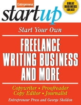 Start Your Own Freelance Writing Business and More - Copywriter, Proofreader, Copy Editor, Journalist ebook by Entrepreneur Press