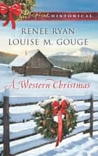A Western Christmas ebook by Renee Ryan,Louise M. Gouge