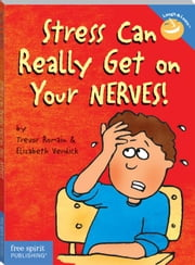 Stress Can Really Get on Your Nerves! ebook by Romain, Trevor