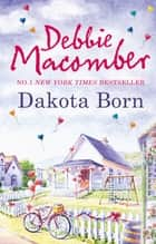 Dakota Born (The Dakota Series, Book 1) ebook by Debbie Macomber