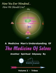 The Medicine of Selves Volume 2: Tribes ebook by White Eagle
