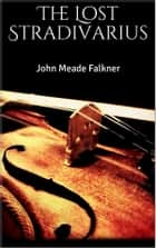 The Lost Stradivarius ebook by John Meade Falkner