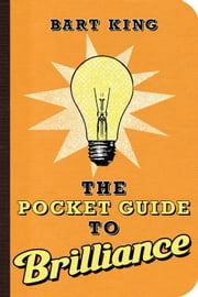 The Pocket Guide to Brilliance ebook by Bart King