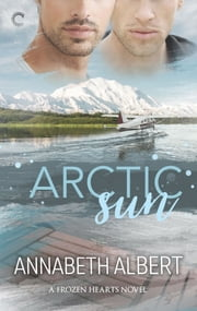 Arctic Sun - An Alaska Romance ebook by Annabeth Albert