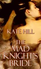Mad Knight's Bride, The ebook by Kate Hill