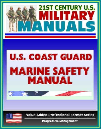 21st Century U.S. Military Manuals: U.S. Coast Guard (USCG) Marine Safety Manual Volume One, Marine Safety Program, Environmental Response, Commercial Vessel Safety, Boating Safety eBook by Progressive Management