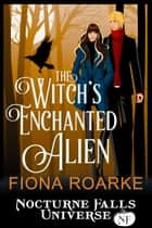 The Witch's Enchanted Alien - A Nocturne Falls Universe story ebook by Fiona Roarke