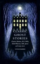 Classic Ghost Stories - Spooky Tales from Charles Dickens, H.G. Wells, M.R. James and many more ebook by Various