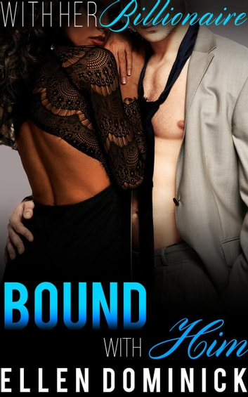 Bound with Him - With Her Billionaire, #4 ebook by Ellen Dominick