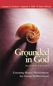 Grounded in God, Revised Edition - Listening Hearts Discernment for Group Deliberations ebook by Stephanie A. Hull