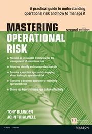 Mastering Operational Risk - A practical guide to understanding operational risk and how to manage it ebook by Tony Blunden,John Thirlwell