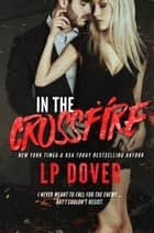 In the Crossfire ebook by L.P. Dover