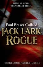 Jack Lark: Rogue (Jack Lark Short Story) - An unputdownable short story of growing up in Victorian London ebook by Paul Fraser Collard