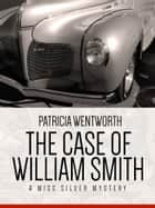 The Case of William Smith - A Miss Silver Mystery #13 ebook by Patricia Wentworth