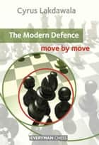 The Modern Defence: Move by Move ebook by Cyrus Lakdawala