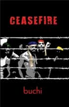 Ceasefire ebook by Buchi