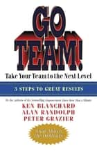 Go Team! - Take Your Team to the Next Level ebook by Ken Blanchard, Alan Randolph, Peter Grazier