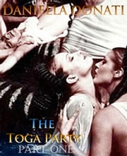 The Toga Party: Part One ebook by Daniella Donati