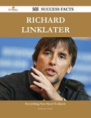 Richard Linklater 146 Success Facts - Everything you need to know about Richard Linklater ebook by Katherine Nunez