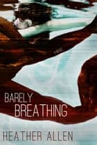 Barely Breathing ebook by Heather Allen