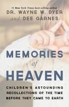 Memories of Heaven - Childrens Astounding Recollections of the Time Before They Came to Earth ebook by Dee Garnes, Dr. Wayne W. Dyer