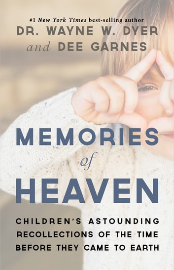 Memories of Heaven - Childrens Astounding Recollections of the Time Before They Came to Earth ebook by Dee Garnes,Dr. Wayne W. Dyer