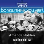 Who Do You Think You Are? Amanda Holden - Episode 12 audiobook by Claire Vaughn